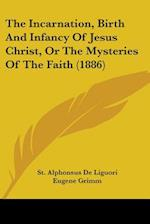 The Incarnation, Birth and Infancy of Jesus Christ, or the Mysteries of the Faith (1886) af St Alphonsus de Liguori