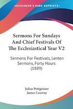 Sermons for Sundays and Chief Festivals of the Ecclesiastical Year V2 af Julius Pottgeisser