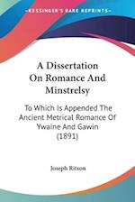 A Dissertation on Romance and Minstrelsy af Joseph Ritson