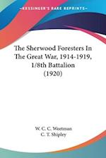 The Sherwood Foresters in the Great War, 1914-1919, 1/8th Battalion (1920) af W. C. C. Weetman