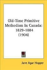Old-Time Primitive Methodism in Canada af Jane Agar Hopper