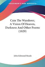 Cain the Wanderer, a Vision of Heaven, Darkness and Other Poems (1829) af John Edmund Reade