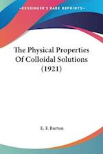 The Physical Properties of Colloidal Solutions (1921) af E. F. Burton