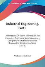 Industrial Engineering, Part 1 af William Miller Barr