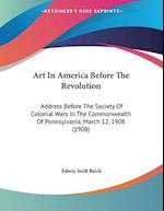 Art in America Before the Revolution af Edwin Swift Balch