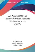 An Account of the Society of Union Scholars, Established 1718 (1877) af E. J. Osborne