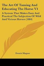 The Art of Taming and Educating the Horse V1 af Dennis Magner