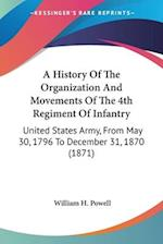 A History of the Organization and Movements of the 4th Regiment of Infantry af William H. Powell