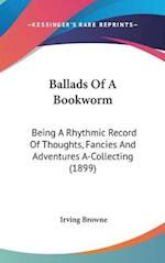 Ballads of a Bookworm af Irving Browne