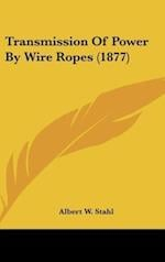 Transmission of Power by Wire Ropes (1877) af Albert W. Stahl