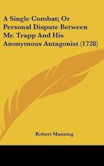 A Single Combat; Or Personal Dispute Between Mr. Trapp and His Anonymous Antagonist (1728) af Robert Manning