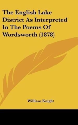 Bog, hardback The English Lake District as Interpreted in the Poems of Wordsworth (1878) af William Knight