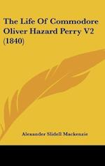 The Life of Commodore Oliver Hazard Perry V2 (1840) af Alexander Slidell Mackenzie