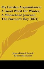 My Garden Acquaintance; A Good Word for Winter; A Moosehead Journal; The Farmer's Boy (1871) af James Russell Lowell, Robert Bloomfield