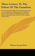 Three Letters to the Editor of the Guardian af William George Ward