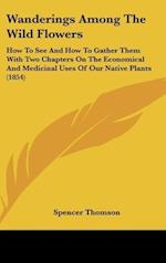 Wanderings Among the Wild Flowers af Spencer Thomson