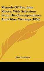 Memoir of REV. John Moore; With Selections from His Correspondence and Other Writings (1856) af John G. Adams