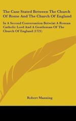 The Case Stated Between the Church of Rome and the Church of England af Robert Manning