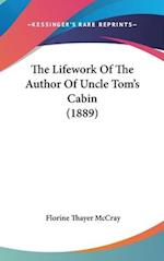 The Lifework of the Author of Uncle Tom's Cabin (1889) af Florine Thayer Mccray