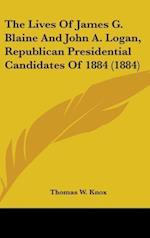 The Lives of James G. Blaine and John A. Logan, Republican Presidential Candidates of 1884 (1884) af Thomas W. Knox