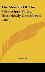 The Mounds of the Mississippi Valley, Historically Considered (1883) af Lucien Carr