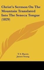 Christ's Sermon on the Mountain Translated Into the Seneca Tongue (1829) af T. S. Harris, James Young