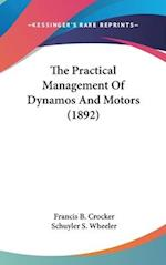 The Practical Management of Dynamos and Motors (1892) af Schuyler S. Wheeler, Francis B. Crocker