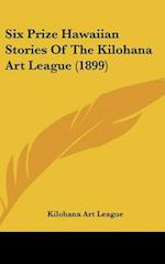 Six Prize Hawaiian Stories of the Kilohana Art League (1899) af Kilohana Art League, Art League Kilohana Art League