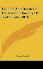 The Life and Death of the Sublime Society of Beef Steaks (1871) af Walter Arnold