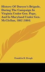 History of Duryee's Brigade, During the Campaign in Virginia Under Gen. Pope, and in Maryland Under Gen. McClellan, 1862 (1864) af Franklin B. Hough