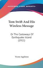 Tom Swift and His Wireless Message af Victor Appleton II