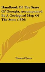 Handbook of the State of Georgia, Accompanied by a Geological Map of the State (1876) af Thomas P. Janes