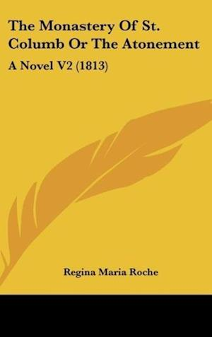 The Monastery of St. Columb or the Atonement