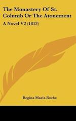 The Monastery of St. Columb or the Atonement af Regina Maria Roche