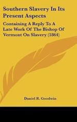 Southern Slavery in Its Present Aspects af Daniel R. Goodwin