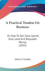 A Practical Treatise on Business af Edwin Troxell Freedley