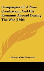Campaigns of a Non-Combatant, and His Romaunt Abroad During the War (1866) af George Alfred Townsend