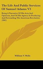 The Life and Public Services of Samuel Adams V3 af William V. Wells