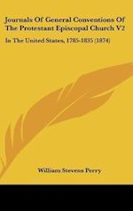 Journals of General Conventions of the Protestant Episcopal Church V2