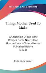 Things Mother Used to Make af Lydia Maria Gurney