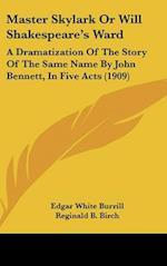 Master Skylark or Will Shakespeare's Ward af Edgar White Burrill