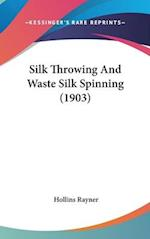 Silk Throwing and Waste Silk Spinning (1903) af Hollins Rayner
