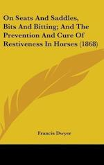 On Seats and Saddles, Bits and Bitting; And the Prevention and Cure of Restiveness in Horses (1868) af Francis Dwyer