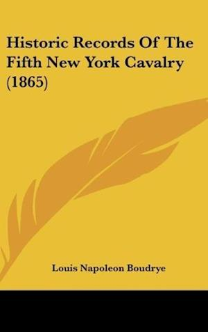 Historic Records of the Fifth New York Cavalry (1865)