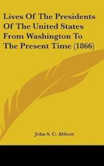 Lives of the Presidents of the United States from Washington to the Present Time (1866)