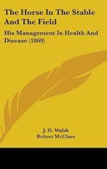 The Horse in the Stable and the Field af J. H. Walsh