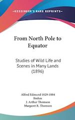 From North Pole to Equator af Alfred Edmund 1829-1884 Brehm