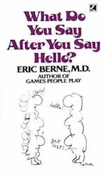 What Do You Say After You Say Hello? af Eric Berne