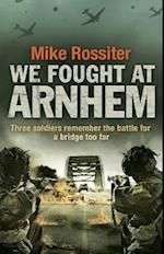 We Fought at Arnhem af Mike Rossiter