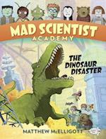The Dinosaur Disaster (Mad Scientist Academy)